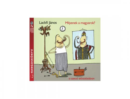 Lackfi János Milyenek a magyarok